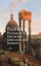 Plutarch: Lives of the noble Grecians and Romans ebook by Plutarch
