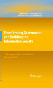 Transforming Government and Building the Information Society - Challenges and Opportunities for the Developing World ebook by Nagy K. Hanna