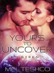 Yours to Uncover: ES Siren 1 ebook by Mel Teshco