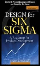 Design for Six Sigma, Chapter 3 - Product Development Process and Design for Six Sigma ebook by Kai Yang,Basem S. EI-Haik