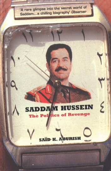 Saddam Hussein - The Politics of Revenge ebook by Saïd K. Aburish