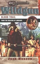 Wildgun 04: Blood Trail ebook by Jack Hanson