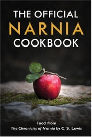 The Official Narnia Cookbook - Food from The Chronicles of Narnia by C. S. Lewis ebook by Douglas Gresham,Pauline Baynes