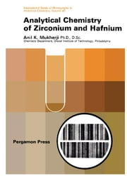 Analytical Chemistry of Zirconium and Hafnium: International Series of Monographs in Analytical Chemistry ebook by Mukherji, Anil K.