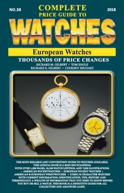 The Complete Price Guide to Watches - European Watches ebook by Richard M Gilbert