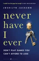 "Never Have I Ever - ""Like DESPERATE HOUSEWIVES meets KILLING EVE"" ebook by Joshilyn Jackson"