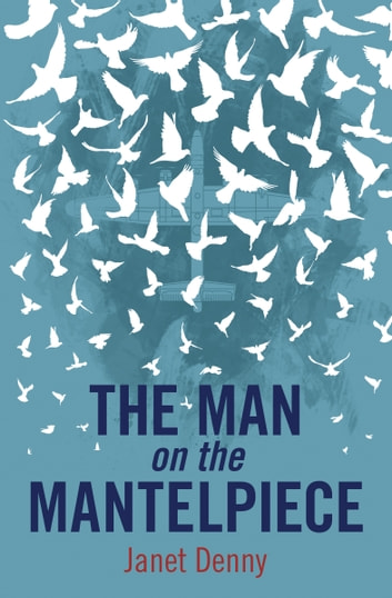 The Man on the Mantelpiece ebook by Janet Denny