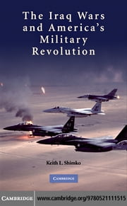 The Iraq Wars and America's Military Revolution ebook by Shimko, Keith L.