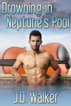 Drowning in Neptune's Pool ebook by J.D. Walker
