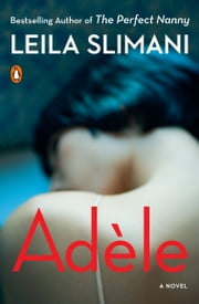 Adèle - A Novel ebook by Leila Slimani
