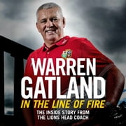 In the Line of Fire - The Inside Story from the Lions Head Coach audiobook by Warren Gatland