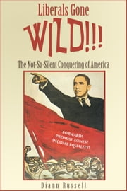 Liberals Gone Wild!! The Not-So-Silent Conquering of America ebook by Diann Russell