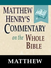 Matthew Henry's Commentary on the Whole Bible-Book of Matthew ebook by Matthew Henry