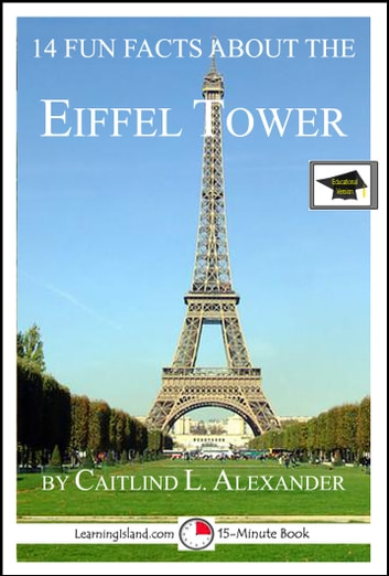 14 Fun Facts About the Eiffel Tower: Educational Version ebook by Caitlind L. Alexander