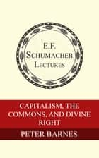 Capitalism, the Commons, and Divine Right ebook by Peter Barnes, Hildegarde Hannum