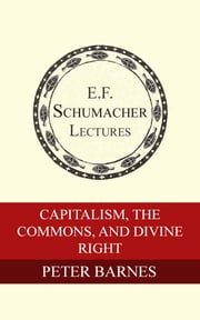 Capitalism, the Commons, and Divine Right ebook by Peter Barnes,Hildegarde Hannum