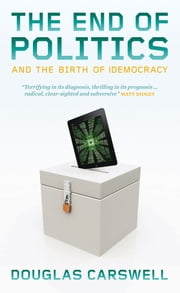 The End of Politcs and the Birth of iDemocracy ebook by Douglas Carswell