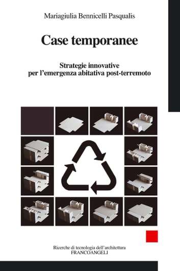 Case temporanee. Strategie innovative per l'emergenza abitativa post-terremoto - Strategie innovative per l'emergenza abitativa post-terremoto ebook by Mariagiulia Bennicelli Pasqualis
