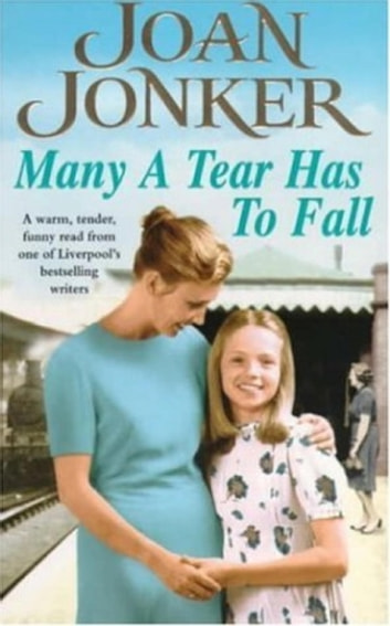 Many a Tear Has to Fall - A warm, tender, heartfelt saga of a loving Liverpool family ebook by Joan Jonker