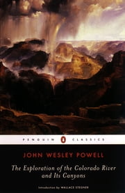 The Exploration of the Colorado River and Its Canyons ebook by John Wesley Powell,Wallace Stegner