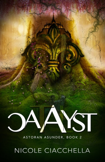 Catalyst (Astoran Asunder, book 2) ebook by Nicole Ciacchella
