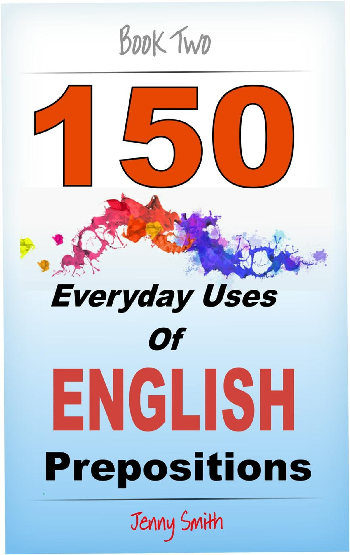 150 Everyday Uses of English Prepositions: Book Two: Intermediate Level  eBook by Jenny Smith - 9781519961914 | Rakuten Kobo