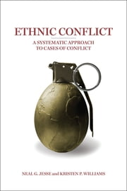 Ethnic Conflict - A Systematic Approach to Cases of Conflict ebook by Neal G. Jesse,Kristen P. Williams
