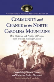 Community and Change in the North Carolina Mountains - Oral Histories and Profiles of People from Western Watauga County ebook by Nannie Greene,Catherine Stokes Sheppard