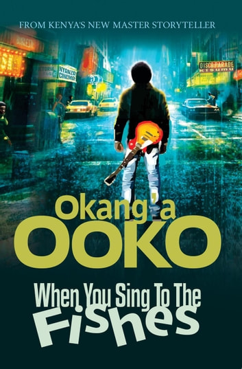 When You Sing ToThe Fishes ebook by Okang'a Ooko