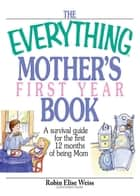 The Everything Mother's First Year Book ebook by Robin Elise Weiss