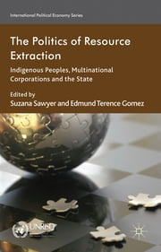 The Politics of Resource Extraction - Indigenous Peoples, Multinational Corporations and the State ebook by Suzana Sawyer,Edmund Terence Gomez