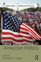 New Directions in American Politics ebook by Raymond J. La Raja