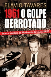 1961 - O Golpe do Derrotado ebook by Flavio Tavares