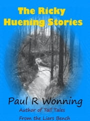 The Ricky Huening Stories ebook by Paul R. Wonning