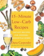 15 Minute Low-Carb Recipes - Instant Recipes for Dinners, Desserts, and More! ebook by Dana Carpender