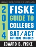 Fiske Guide to Colleges: SAT/ACT Optional Schools ebook by Edward Fiske