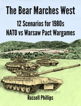 The Bear Marches West: 12 Scenarios for 1980s NATO vs Warsaw Pact Wargames ebook by Russell Phillips