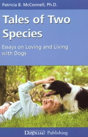 Tales Of Two Species - Essays On Loving and Living With Dogs eBook by Patricia McConnell