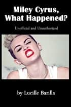 Miley Cyrus, What Happened? ebook by Lucille Barilla