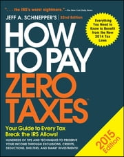 How to Pay Zero Taxes 2015: Your Guide to Every Tax Break the IRS Allows ebook by Jeff A. Schnepper
