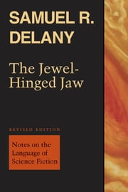 The Jewel-Hinged Jaw - Notes on the Language of Science Fiction ebook by Samuel R. Delany,Matthew Cheney