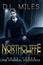 Northcliffe (The Ethereal Crossings, 3) ebook by D.L. Miles