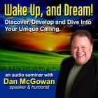 Wake Up and Dream - Discover, Develop, and Dive into Your True Calling! audiobook by
