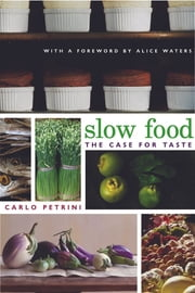 Slow Food - The Case for Taste ebook by Carlo Petrini,William McCuaig,Alice Waters