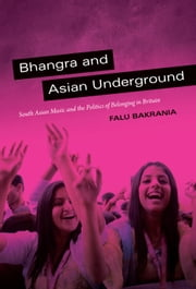 Bhangra and Asian Underground - South Asian Music and the Politics of Belonging in Britain ebook by Falu Bakrania