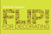 Flip! for Decorating - A Page-by-Page, Piece-by-Piece, Room-by-Room Guide to Transforming Your Home ebook by Elizabeth Mayhew