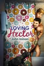 Loving Hector ebook by John Inman