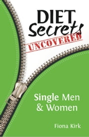 Diet Secrets Uncovered: Single Men & Women - Secrets to Successful Fat Loss ebook by Fiona Kirk