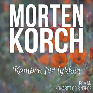Kampen for lykken (uforkortet) audiobook by Morten Korch