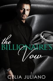 The Billionaire's Vow - Romano Conglomerate, #1 ebook by Celia Juliano